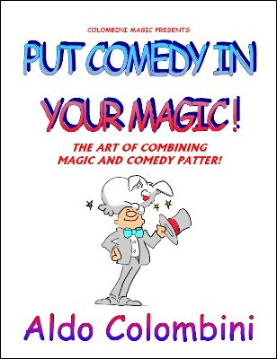 Put Comedy In Your Magic by Aldo Colombini