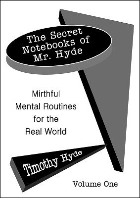 Secret Notebook of Mr. Hyde vol. 1 by Timothy Hyde
