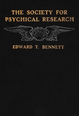 The Society for Psychical Research by Edward T. Bennett