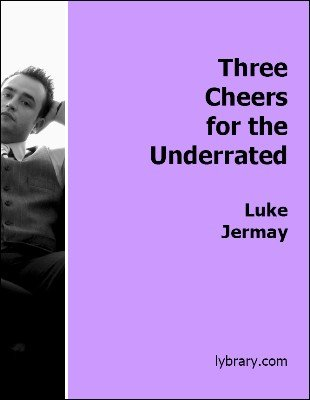Three Cheers for the Underrated by Luke Jermay