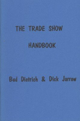 The Trade Show Handbook by Bud Dietrich & Dick Jarrow