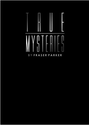 True Mysteries by Fraser Parker