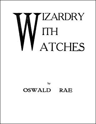 Wizardry with Watches by Oswald Rae